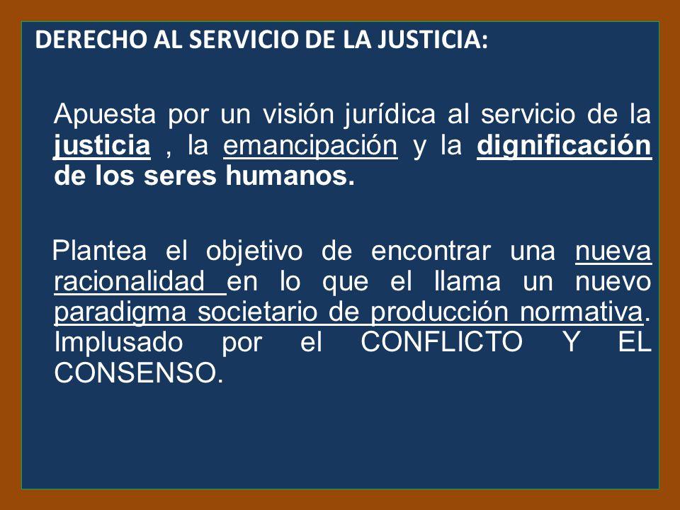 DERECHO AL SERVICIO DE LA JUSTICIA: Apuesta por un visión jurídica al servicio de la justicia, la emancipación y la dignificación de los seres humanos.
