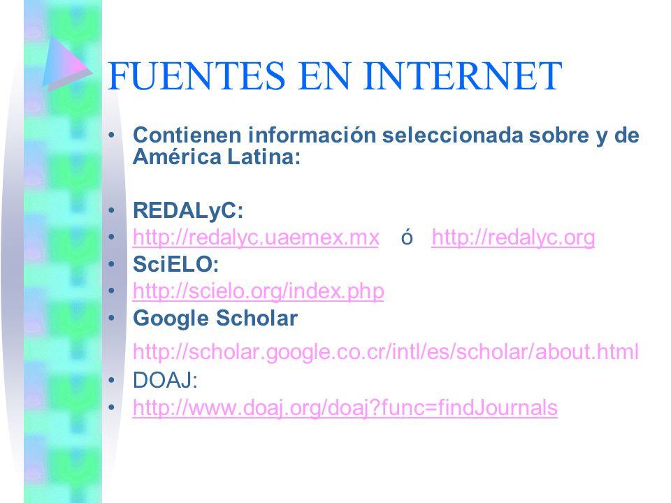 FUENTES EN INTERNET Contienen información seleccionada sobre y de América Latina: REDALyC: http://redalyc.uaemex.mx ó http://redalyc.orghttp://redalyc