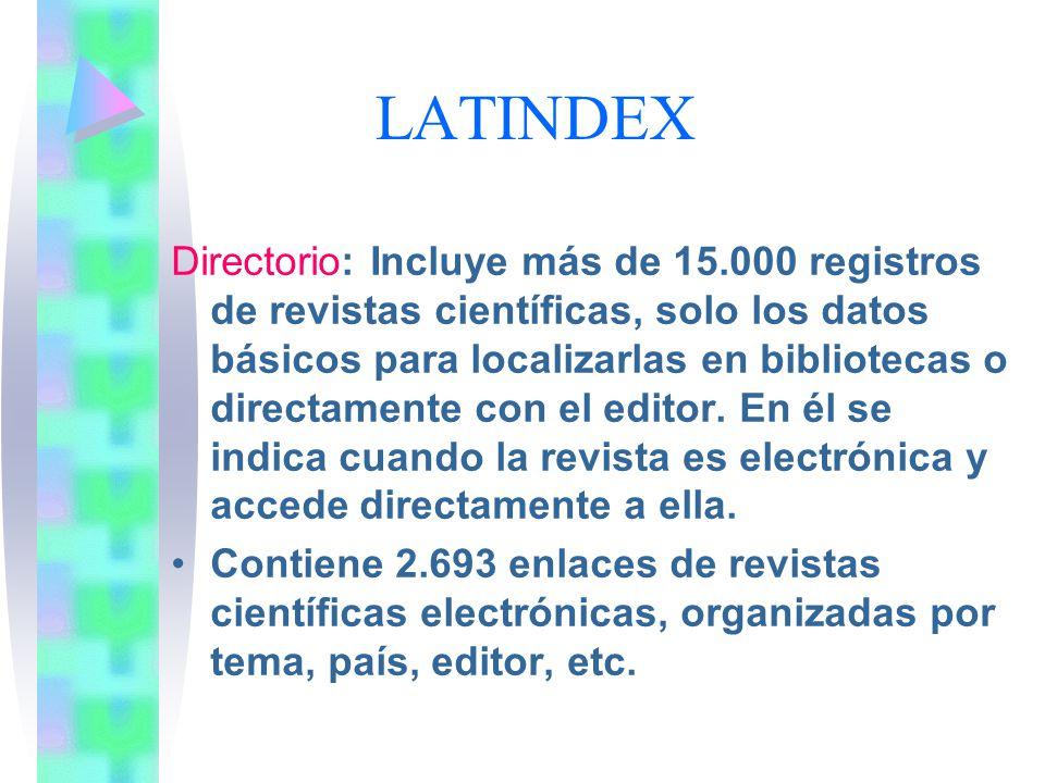 LATINDEX Directorio: Incluye más de 15.000 registros de revistas científicas, solo los datos básicos para localizarlas en bibliotecas o directamente c