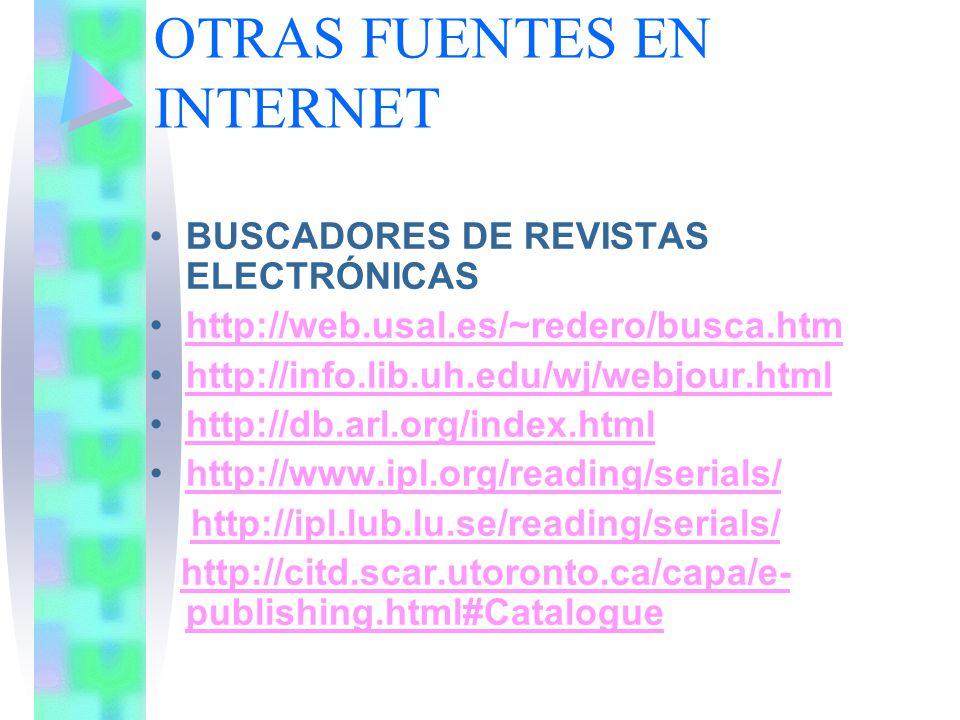 OTRAS FUENTES EN INTERNET BUSCADORES DE REVISTAS ELECTRÓNICAS http://web.usal.es/~redero/busca.htmhttp://web.usal.es/~redero/busca.htm http://info.lib