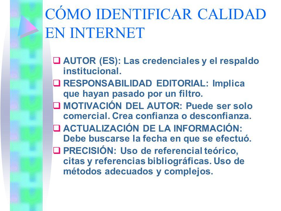 CÓMO IDENTIFICAR CALIDAD EN INTERNET AUTOR (ES): Las credenciales y el respaldo institucional. RESPONSABILIDAD EDITORIAL: Implica que hayan pasado por