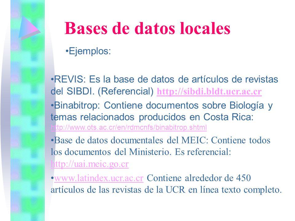 Ejemplos: REVIS: Es la base de datos de artículos de revistas del SIBDI. (Referencial) http://sibdi.bldt.ucr.ac.cr http://sibdi.bldt.ucr.ac.cr Binabit