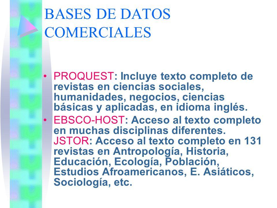 BASES DE DATOS COMERCIALES PROQUEST: Incluye texto completo de revistas en ciencias sociales, humanidades, negocios, ciencias básicas y aplicadas, en