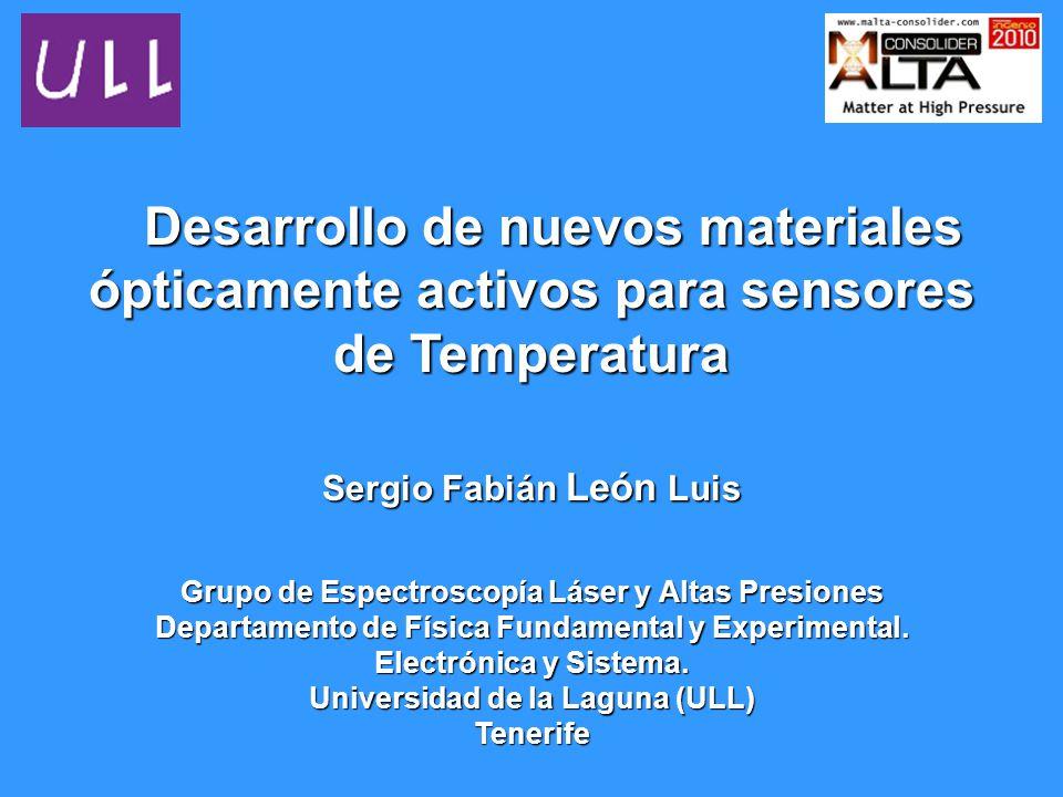 Desarrollo de nuevos materiales ópticamente activos para sensores de Temperatura Desarrollo de nuevos materiales ópticamente activos para sensores de Temperatura Grupo de Espectroscopía Láser y Altas Presiones Departamento de Física Fundamental y Experimental.