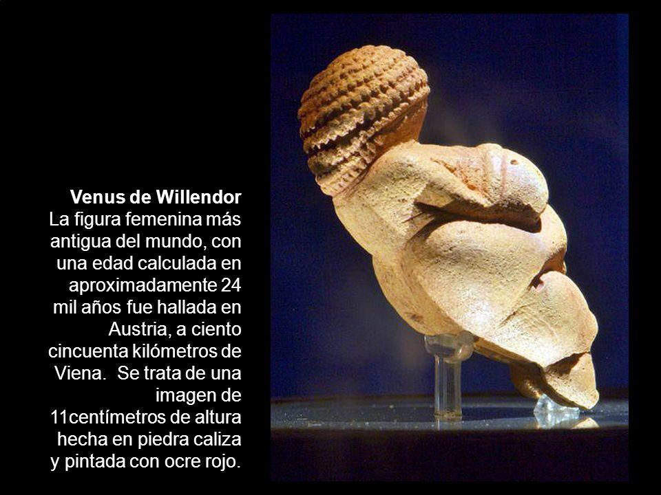 Venus de Willendor La figura femenina más antigua del mundo, con una edad calculada en aproximadamente 24 mil años fue hallada en Austria, a ciento cincuenta kilómetros de Viena.