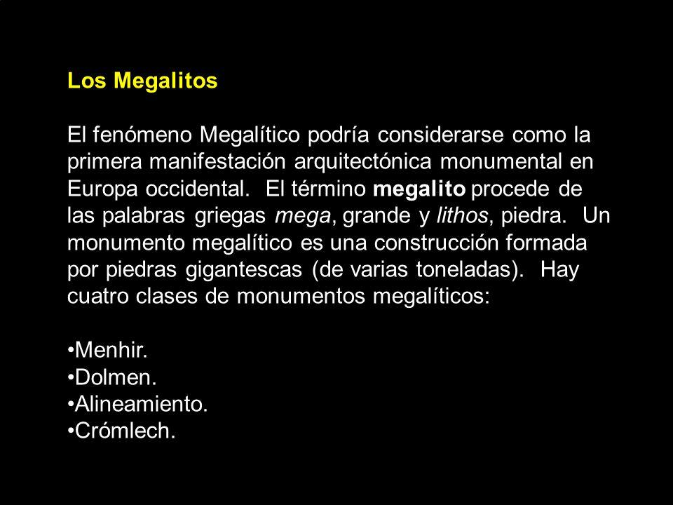Los Megalitos El fenómeno Megalítico podría considerarse como la primera manifestación arquitectónica monumental en Europa occidental.