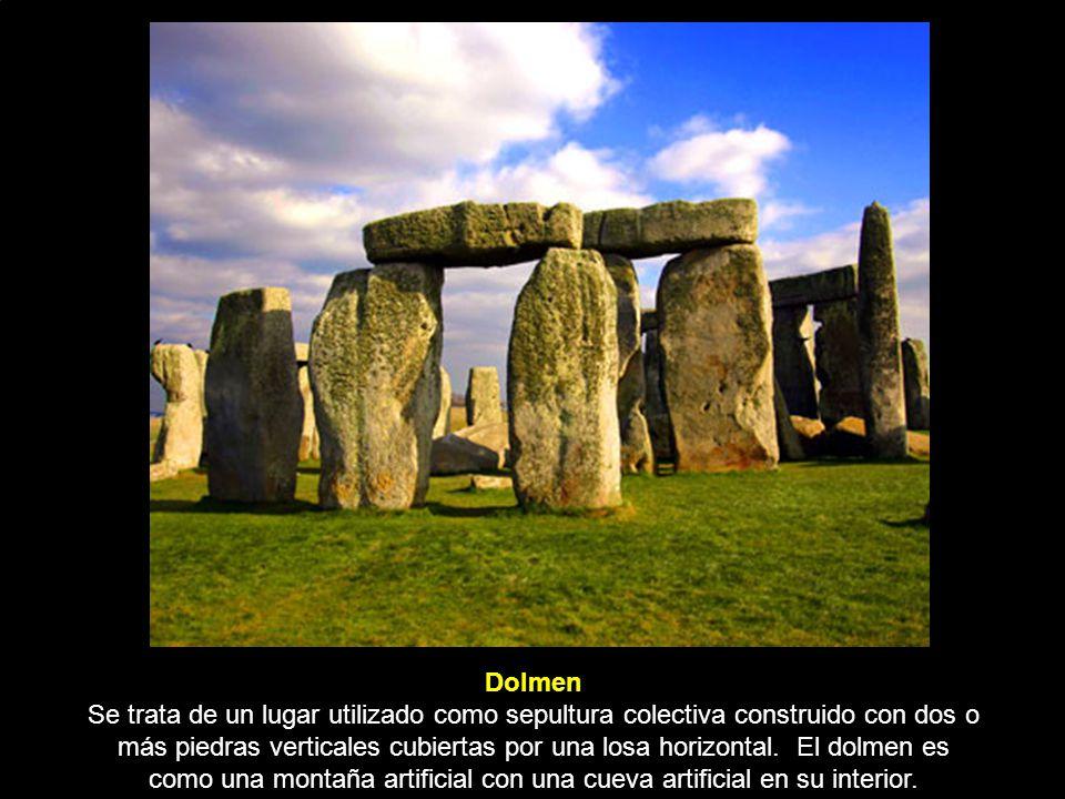 Dolmen Se trata de un lugar utilizado como sepultura colectiva construido con dos o más piedras verticales cubiertas por una losa horizontal.