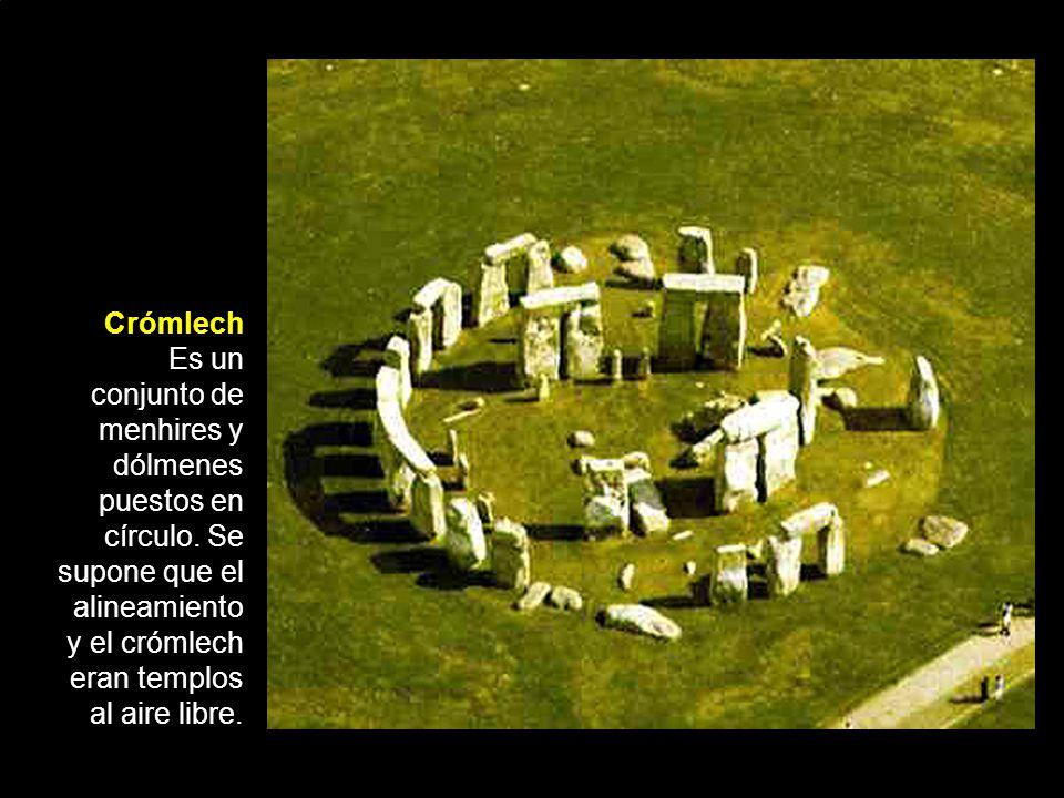 Crómlech Es un conjunto de menhires y dólmenes puestos en círculo.