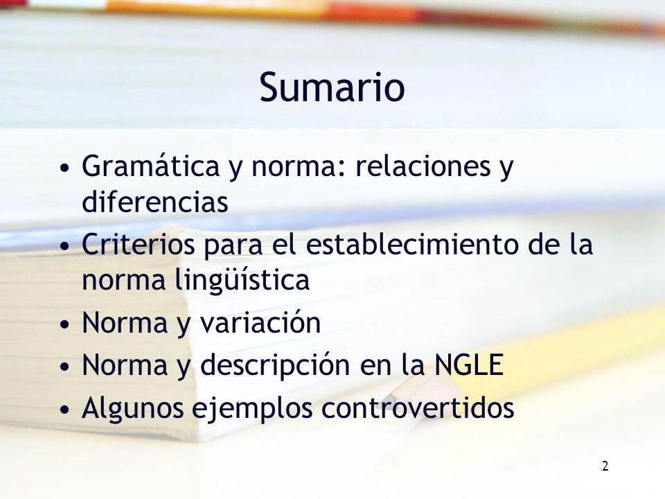 2 Sumario Gramática y norma: relaciones y diferencias Criterios para el establecimiento de la norma lingüística Norma y variación Norma y descripción