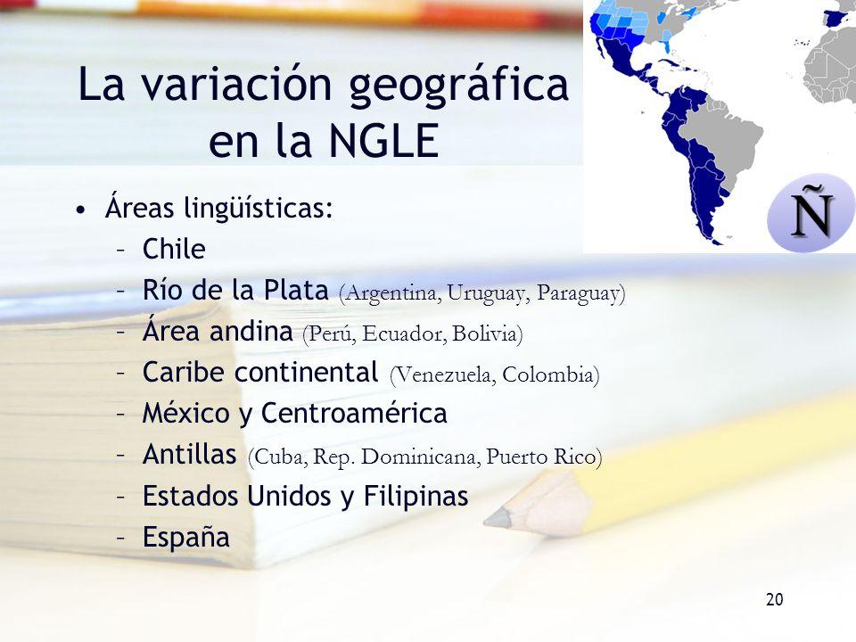 20 La variación geográfica en la NGLE Áreas lingüísticas: –Chile –Río de la Plata (Argentina, Uruguay, Paraguay) –Área andina (Perú, Ecuador, Bolivia)