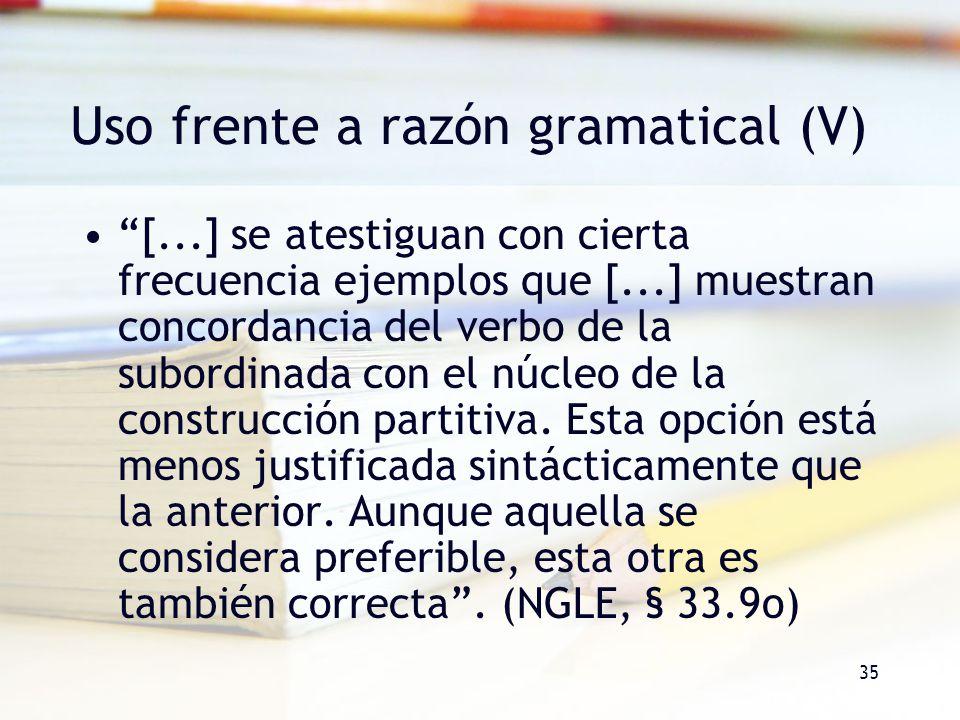 35 Uso frente a razón gramatical (V) [...] se atestiguan con cierta frecuencia ejemplos que [...] muestran concordancia del verbo de la subordinada co