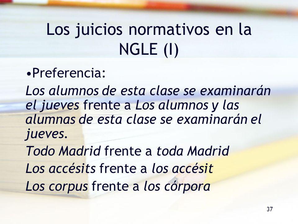37 Los juicios normativos en la NGLE (I) Preferencia: Los alumnos de esta clase se examinarán el jueves frente a Los alumnos y las alumnas de esta cla