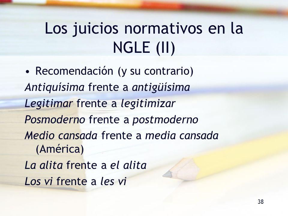 38 Los juicios normativos en la NGLE (II) Recomendación (y su contrario) Antiquísima frente a antigüísima Legitimar frente a legitimizar Posmoderno fr