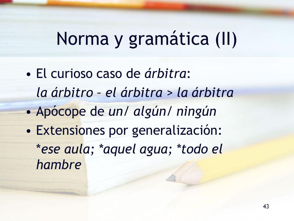 43 Norma y gramática (II) El curioso caso de árbitra: la árbitro – el árbitra > la árbitra Apócope de un/ algún/ ningún Extensiones por generalización