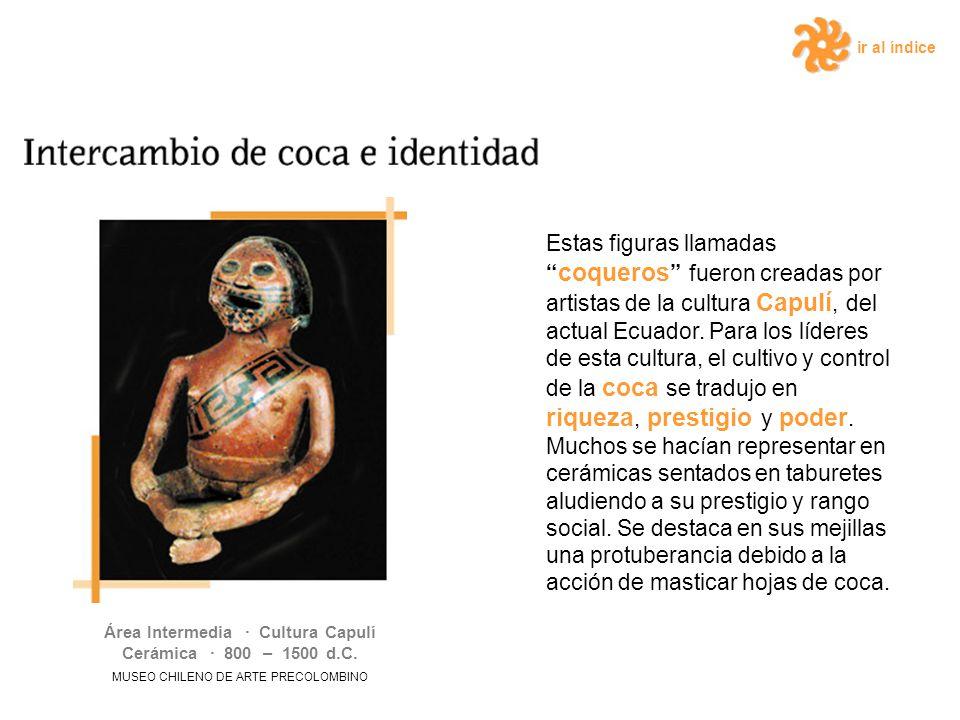 ir al índice Estas figuras llamadas coqueros fueron creadas por artistas de la cultura Capulí, del actual Ecuador. Para los líderes de esta cultura, e