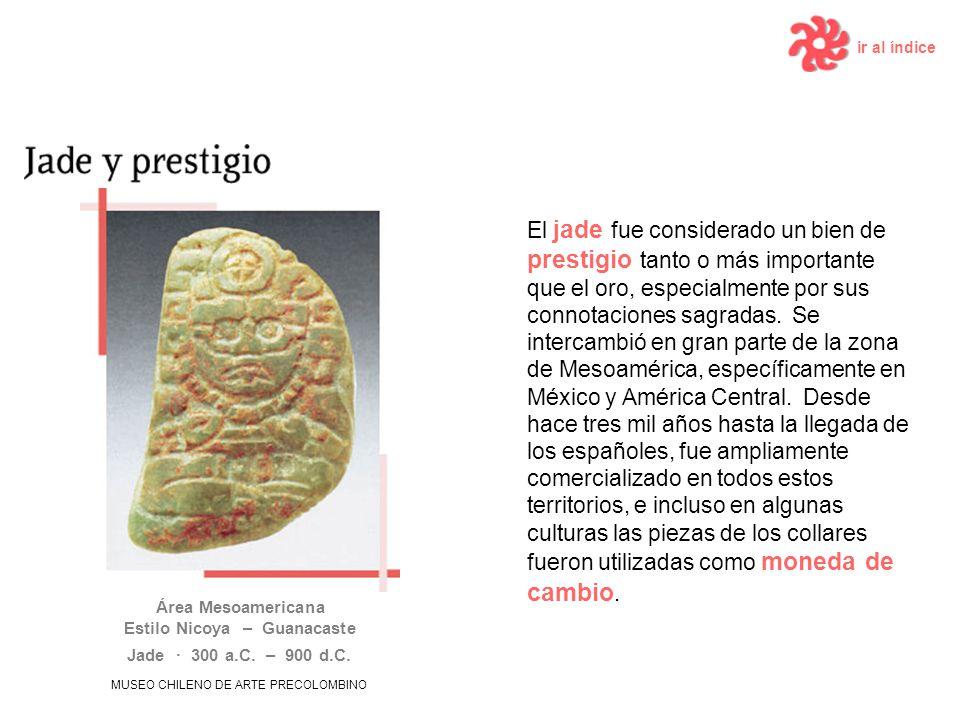 El jade fue considerado un bien de prestigio tanto o más importante que el oro, especialmente por sus connotaciones sagradas.