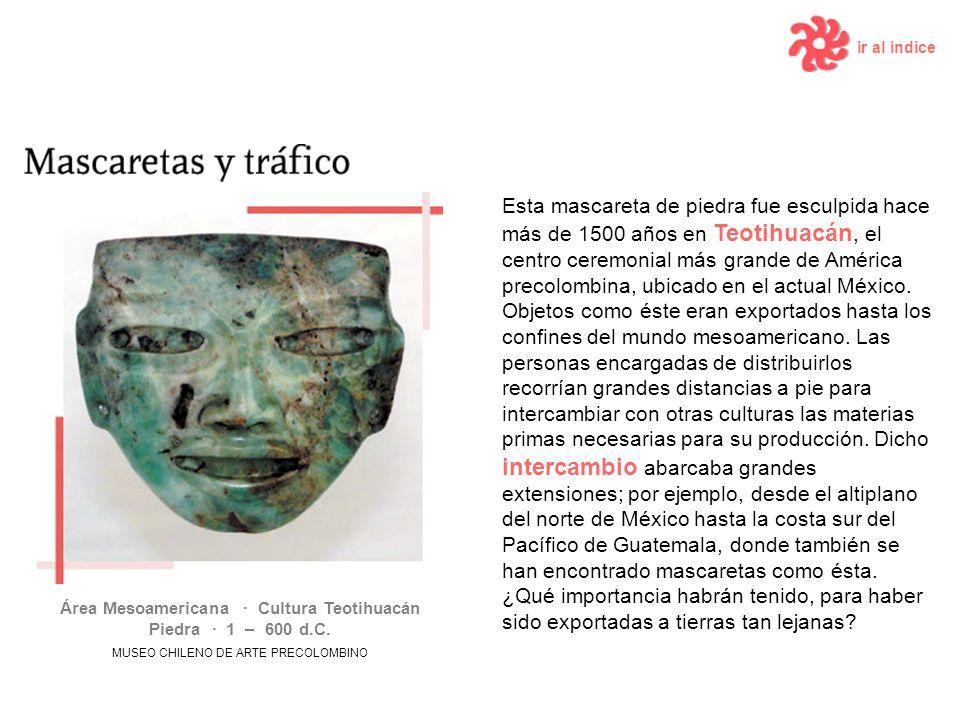 Esta mascareta de piedra fue esculpida hace más de 1500 años en Teotihuacán, el centro ceremonial más grande de América precolombina, ubicado en el ac