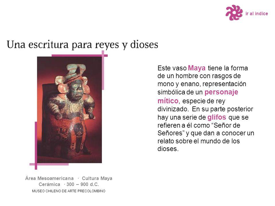 Este vaso Maya tiene la forma de un hombre con rasgos de mono y enano, representación simbólica de un personaje mítico, especie de rey divinizado.