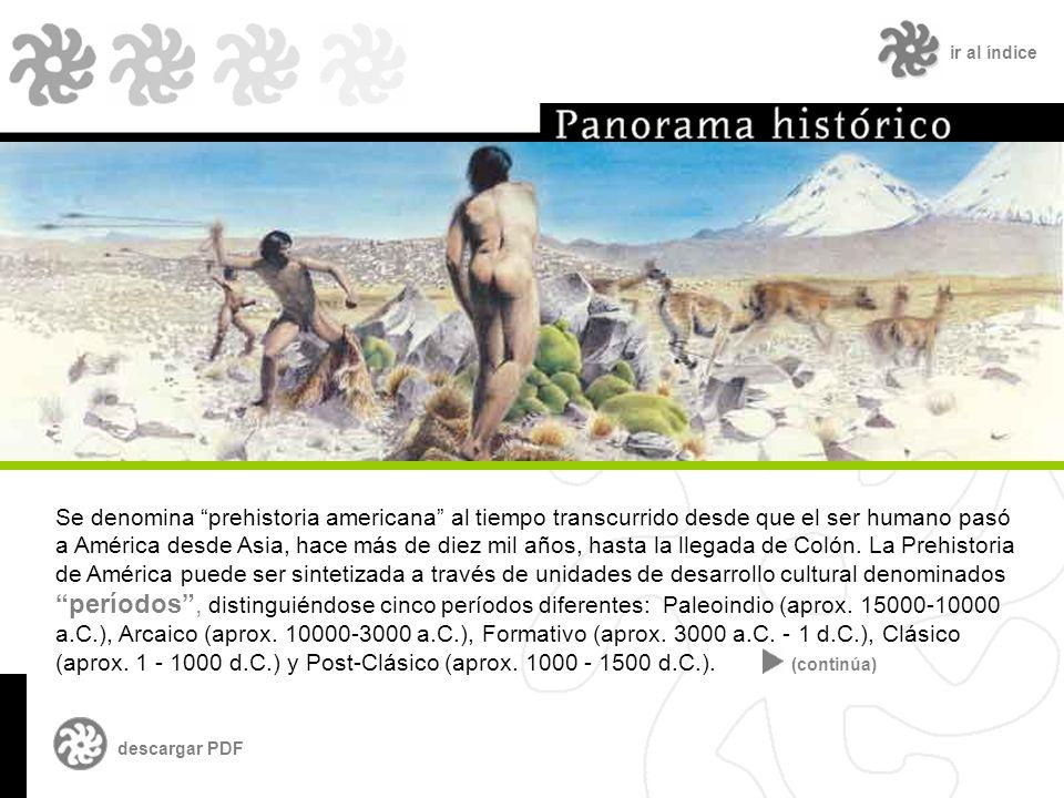 ir al índice Se denomina prehistoria americana al tiempo transcurrido desde que el ser humano pasó a América desde Asia, hace más de diez mil años, hasta la llegada de Colón.