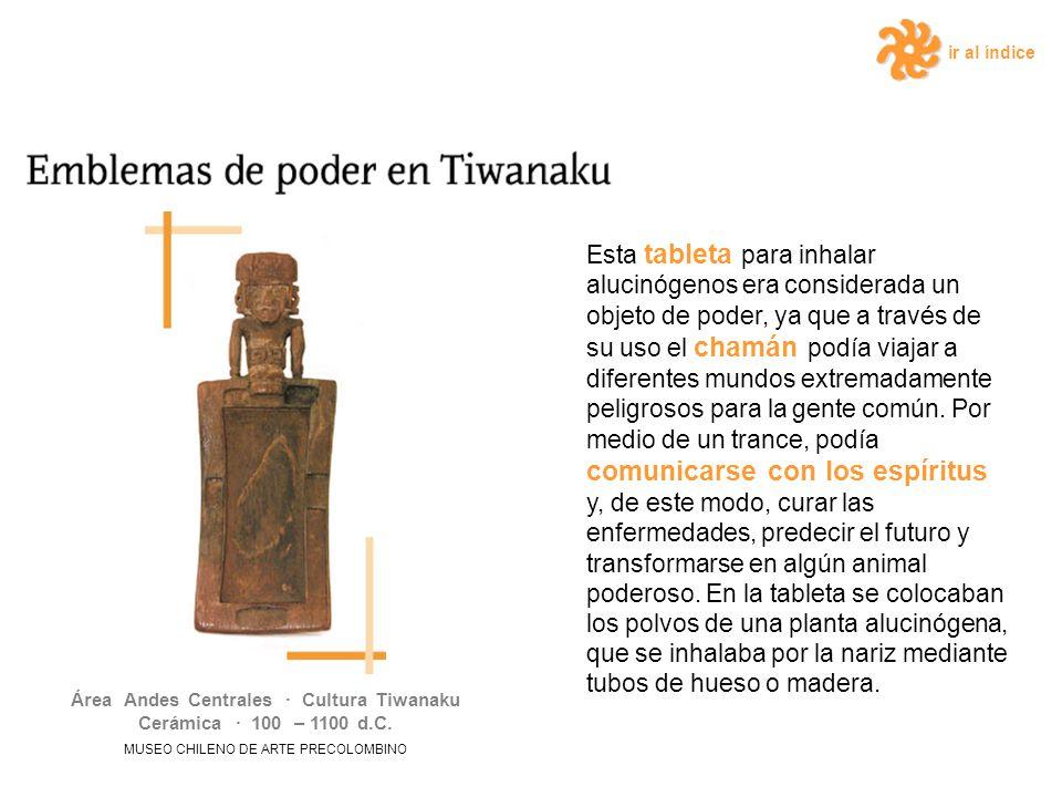 ir al índice Esta tableta para inhalar alucinógenos era considerada un objeto de poder, ya que a través de su uso el chamán podía viajar a diferentes