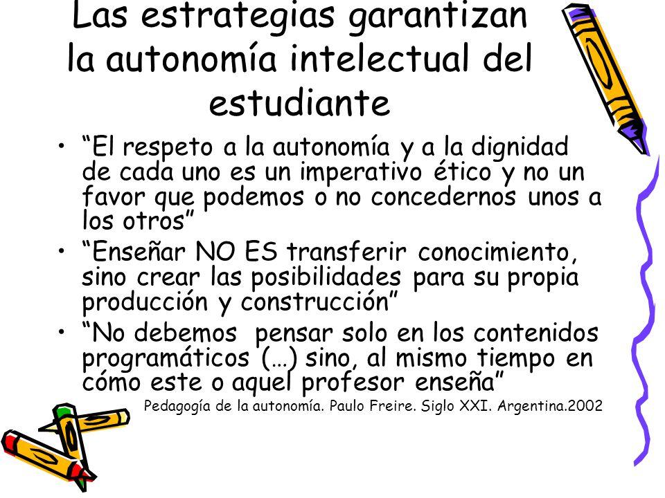 Las estrategias garantizan la autonomía intelectual del estudiante El respeto a la autonomía y a la dignidad de cada uno es un imperativo ético y no u