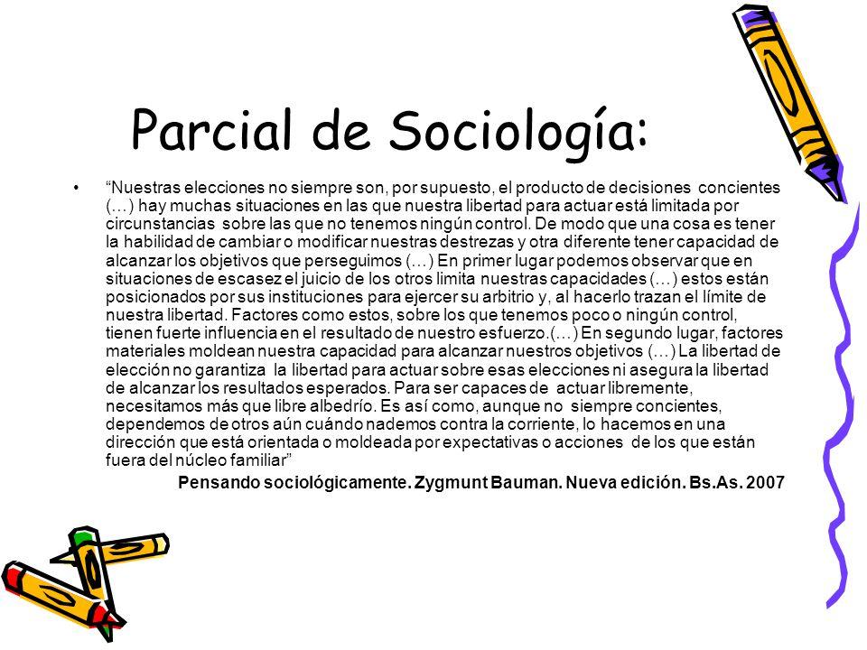 Parcial de Sociología: Nuestras elecciones no siempre son, por supuesto, el producto de decisiones concientes (…) hay muchas situaciones en las que nu