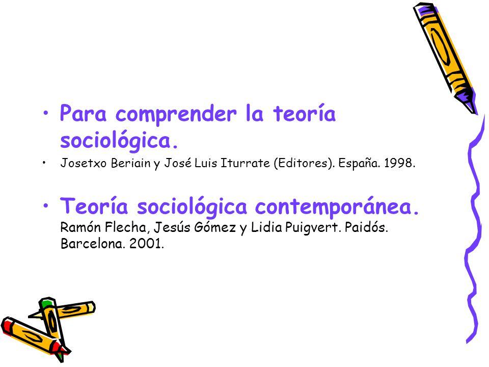 Para comprender la teoría sociológica. Josetxo Beriain y José Luis Iturrate (Editores). España. 1998. Teoría sociológica contemporánea. Ramón Flecha,