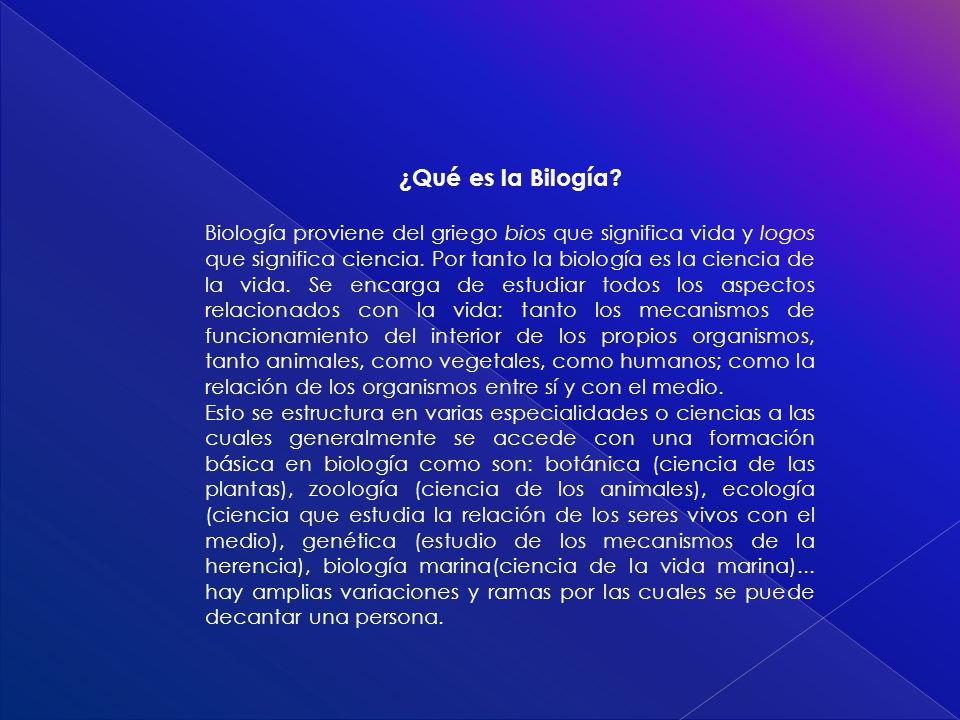 ¿Qué es la Bilogía? Biología proviene del griego bios que significa vida y logos que significa ciencia. Por tanto la biología es la ciencia de la vida