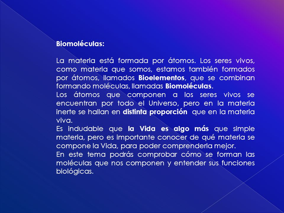 Biomoléculas: La materia está formada por átomos. Los seres vivos, como materia que somos, estamos también formados por átomos, llamados Bioelementos,