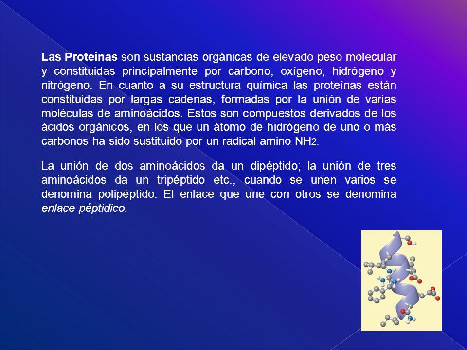 Las Proteínas son sustancias orgánicas de elevado peso molecular y constituidas principalmente por carbono, oxígeno, hidrógeno y nitrógeno. En cuanto