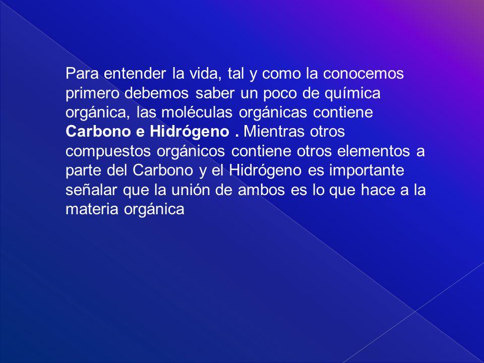 Para entender la vida, tal y como la conocemos primero debemos saber un poco de química orgánica, las moléculas orgánicas contiene Carbono e Hidrógeno.