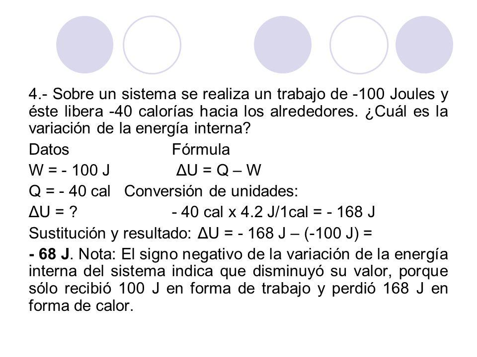 4.- Sobre un sistema se realiza un trabajo de -100 Joules y éste libera -40 calorías hacia los alrededores.