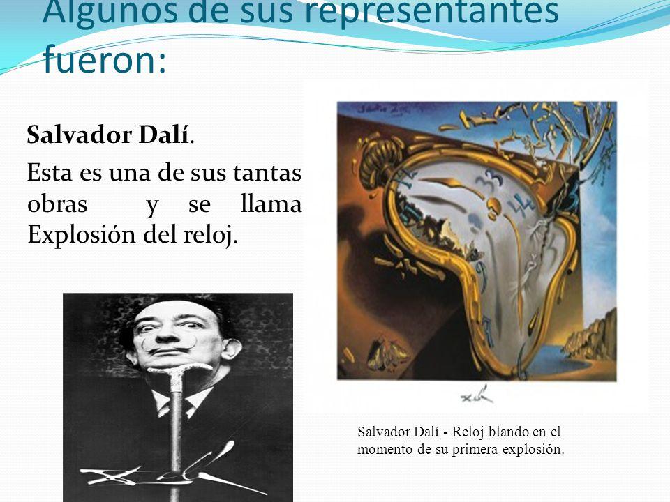 Algunos de sus representantes fueron: Salvador Dalí. Esta es una de sus tantas obras y se llama Explosión del reloj. Salvador Dalí - Reloj blando en e