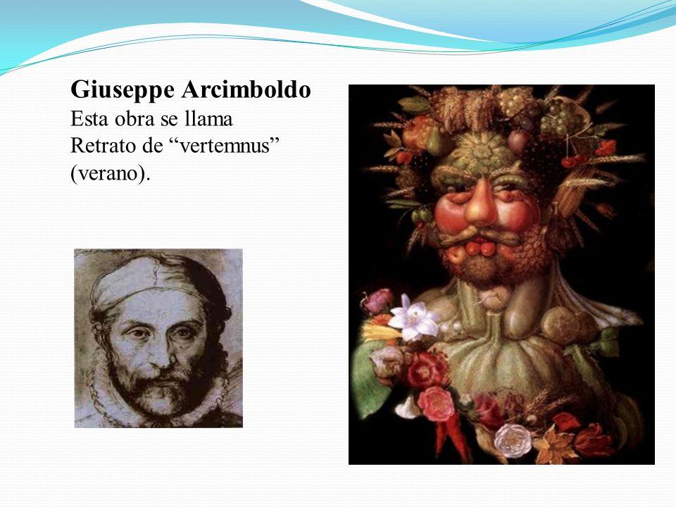 Giuseppe Arcimboldo Esta obra se llama Retrato de vertemnus (verano).