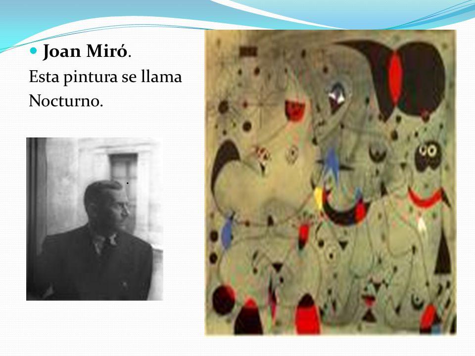 Joan Miró. Esta pintura se llama Nocturno..