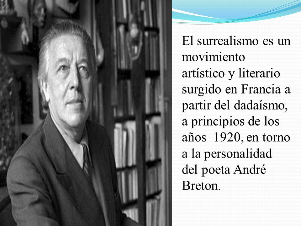 El surrealismo es un movimiento artístico y literario surgido en Francia a partir del dadaísmo, a principios de los años 1920, en torno a la personali