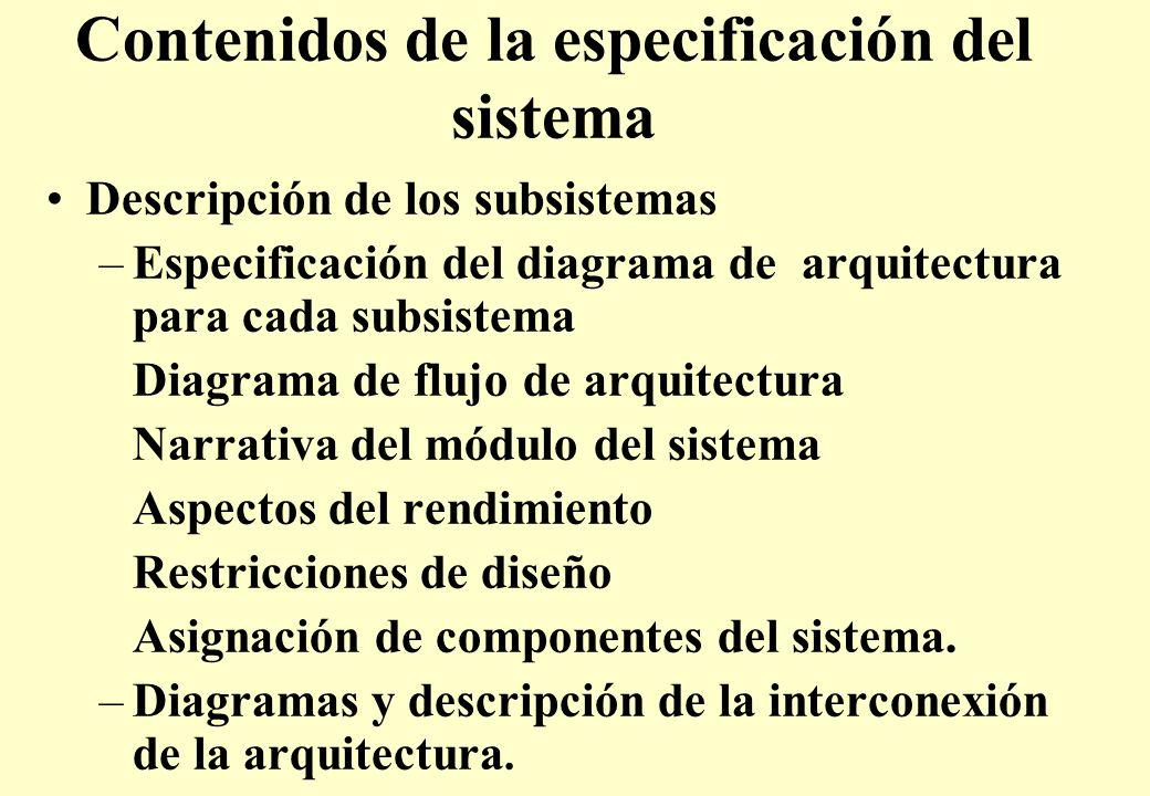 Contenidos de la especificación del sistema Descripción de los subsistemas –Especificación del diagrama de arquitectura para cada subsistema Diagrama de flujo de arquitectura Narrativa del módulo del sistema Aspectos del rendimiento Restricciones de diseño Asignación de componentes del sistema.