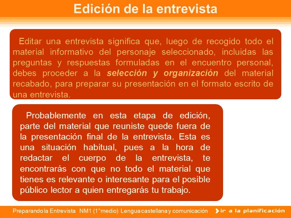 Preparando la Entrevista NM1 (1°medio) Lengua castellana y comunicación Desarrollo de la entrevista En el momento de comenzar el diálogo de preguntas