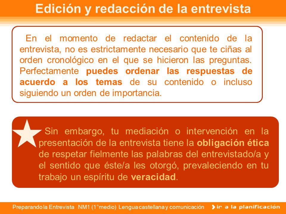 Preparando la Entrevista NM1 (1°medio) Lengua castellana y comunicación Edición de la entrevista Probablemente en esta etapa de edición, parte del mat