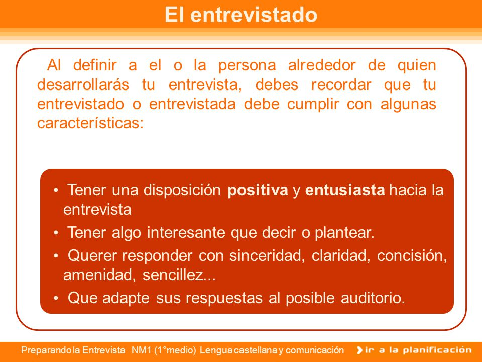 Preparando la Entrevista NM1 (1°medio) Lengua castellana y comunicación Preparando la entrevista Como sabes, la entrevista tiene como finalidad acerca