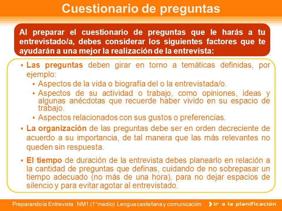 Preparando la Entrevista NM1 (1°medio) Lengua castellana y comunicación Investigando al entrevistado Una vez que hayas establecido el primer contacto