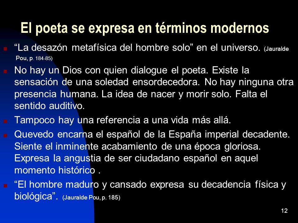 12 El poeta se expresa en términos modernos La desazón metafísica del hombre solo en el universo. (Jauralde Pou, p. 184-85) No hay un Dios con quien d