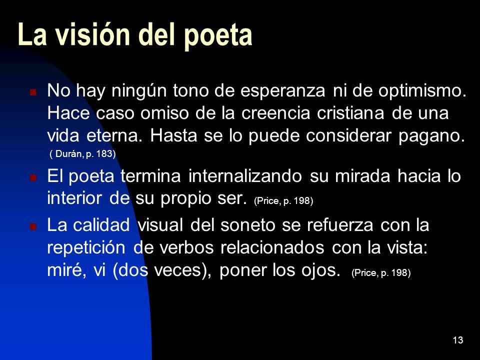 13 La visión del poeta No hay ningún tono de esperanza ni de optimismo. Hace caso omiso de la creencia cristiana de una vida eterna. Hasta se lo puede
