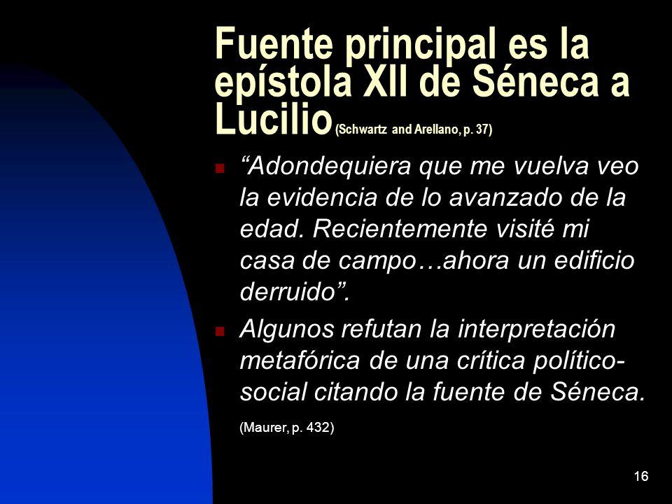 16 Fuente principal es la epístola XII de Séneca a Lucilio (Schwartz and Arellano, p. 37) Adondequiera que me vuelva veo la evidencia de lo avanzado d