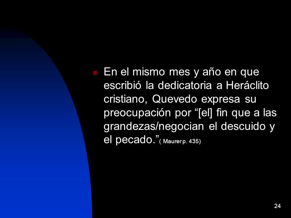 24 En el mismo mes y año en que escribió la dedicatoria a Heráclito cristiano, Quevedo expresa su preocupación por [el] fin que a las grandezas/negoci