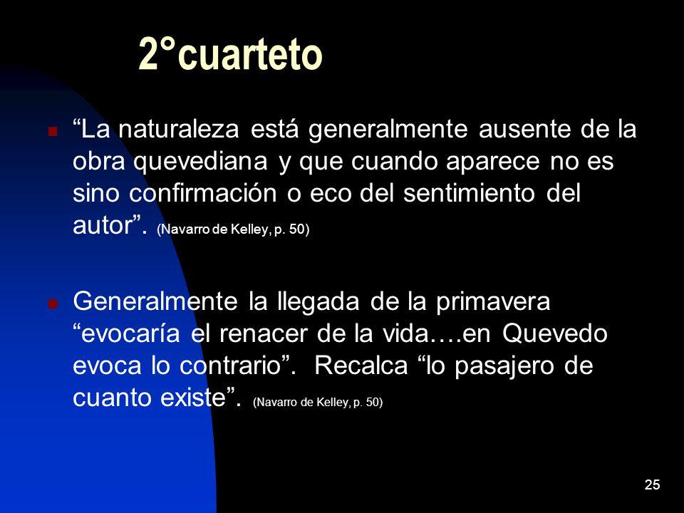 25 2°cuarteto La naturaleza está generalmente ausente de la obra quevediana y que cuando aparece no es sino confirmación o eco del sentimiento del aut