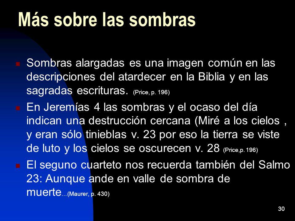 30 Más sobre las sombras Sombras alargadas es una imagen común en las descripciones del atardecer en la Biblia y en las sagradas escrituras. (Price, p