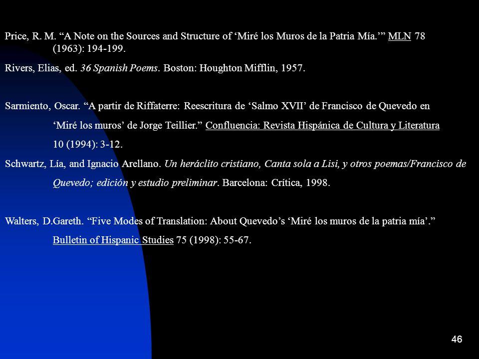 46 Price, R. M. A Note on the Sources and Structure of Miré los Muros de la Patria Mía. MLN 78 (1963): 194-199. Rivers, Elias, ed. 36 Spanish Poems. B