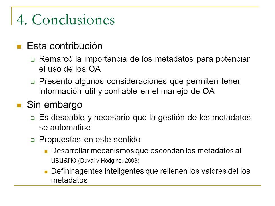 4. Conclusiones Esta contribución Remarcó la importancia de los metadatos para potenciar el uso de los OA Presentó algunas consideraciones que permite