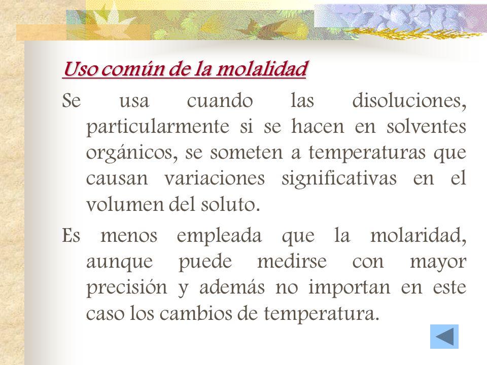 Uso común de la molaridad La molaridad puede usarse para determinar la relación que hay entre los iones o moléculas de soluto a moléculas de agua de c